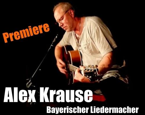 Alex Krause – der bayerische Liedermacher – Premierenkonzert